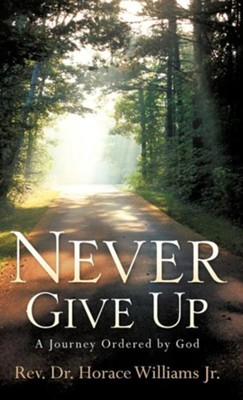 Never Give Up  -     By: Horace Williams Jr.