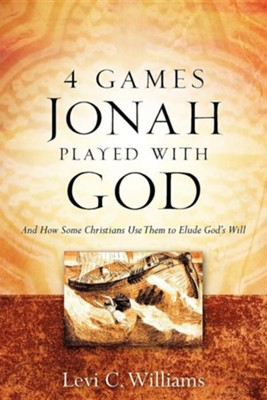 4 Games Jonah Played with God  -     By: Levi C. Williams