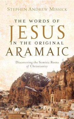 The Words of Jesus in the Original Aramaic  -     By: Stephen Andrew Missick
