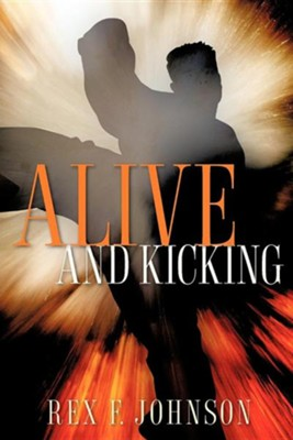 Alive and Kicking  -     By: Rex F. Johnson