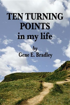 Ten Turning Points in My Life  -     By: Gene E. Bradley