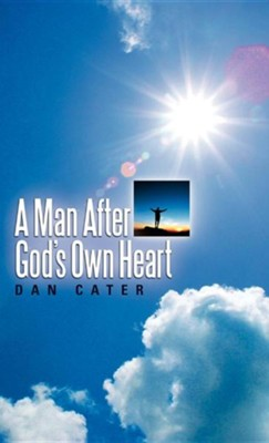 A Man After God's Own Heart  -     By: Dan Cater