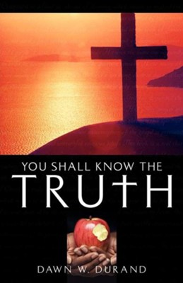 You Shall Know the Truth  -     By: Dawn W. Durand