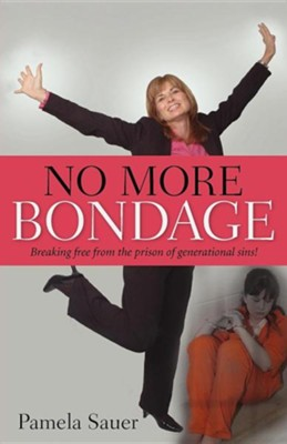 No More Bondage  -     By: Pamela Sauer