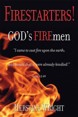 Firestarters! God's Firemen  -     By: Herstine Wright