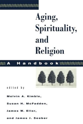 Aging, Spirituality and Religion: A Handbook, Vol 1 - paperback ed.  -