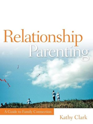 Relationship Parenting  -     By: Kathy Clark