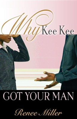 Why Kee Kee Got Your Man  -     By: Renee Miller