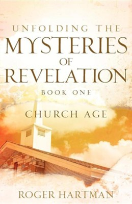 Unfolding the Mysteries of Revelation  -     By: Roger Hartman