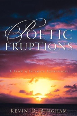 Poetic Eruptions  -     By: Kevin D. Bingham