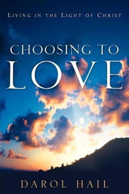 Choosing to Love  -     By: Darol Hail