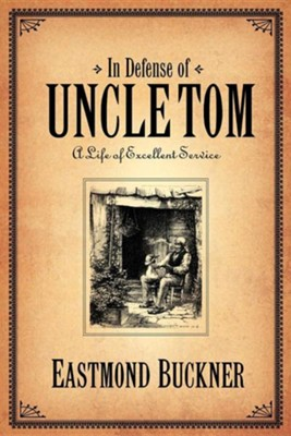 In Defense of Uncle Tom  -     By: Eastmond Buckner