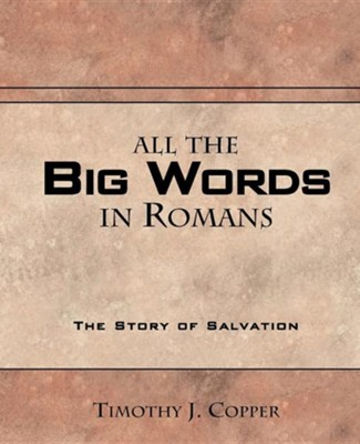 All the Big Words in Romans  -     By: Timothy Copper