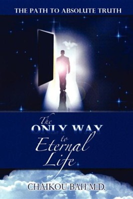 The Only Way to Eternal Life  -     By: Chaikou Bah