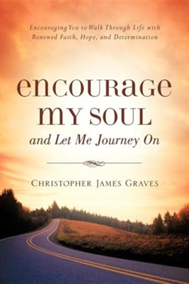 Encourage My Soul and Let Me Journey on  -     By: Christopher James Graves