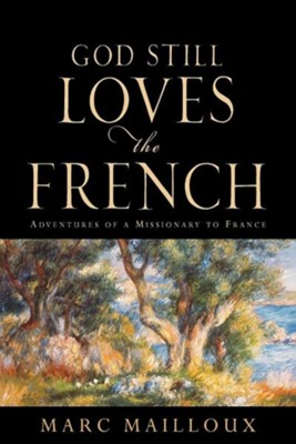 God Still Loves the French  -     By: Marc Mailloux