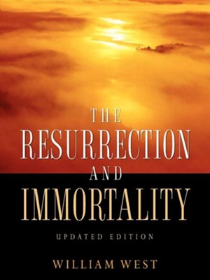 The Resurrection and Immortality   -     By: William West