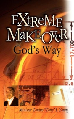 "Extreme Makeover God's Way  -     By: Tonino ""Tony"" L. Young"
