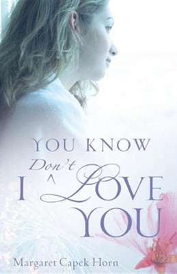 You Know I Don't Love You  -     By: Margaret Capek Horn
