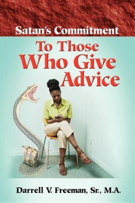 Satan's Commitment to Those Who Give Advice  -     By: Darrell Freeman Sr.