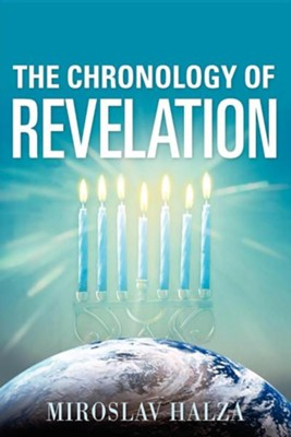 The Chronology of Revelation  -     By: Miroslav Halza