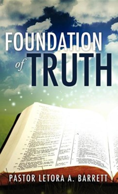 Foundation of Truth  -     By: Pastor Letora A. Barrett
