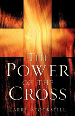 The Power of the Cross  -     By: Larry Stockstill