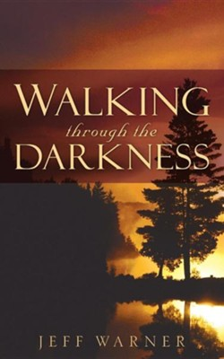 Walking Through the Darkness  -     By: Jeff Warner