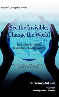 See the Invisible, Change the World  -     By: Young-Gil Kim