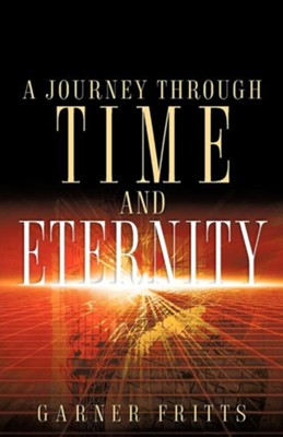 A Journey Through Time and Eternity  -     By: Garner Fritts