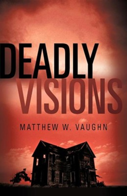 Deadly Visions  -     By: Matthew W. Vaughn