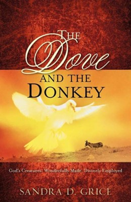 The Dove and the Donkey  -     By: Sandra D. Grice