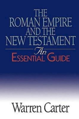 The Roman Empire and the New Testament: An Essential Guide  -     By: Warren Carter