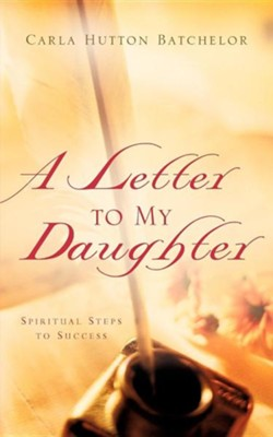 A Letter to My Daughter  -     By: Carla Hutton Batchelor