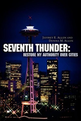 Seventh Thunder: Restore My Authority Over Cities  -     By: Jeffrey E. Allen, Donna M. Allen