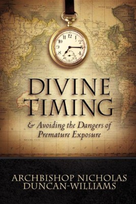 Divine Timing  -     By: Archbishop Nicholas Duncan-Williams