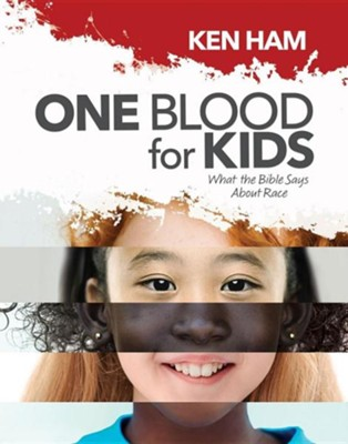 One Blood for Kids: What the Bible Says About Race  -     By: Ken Ham