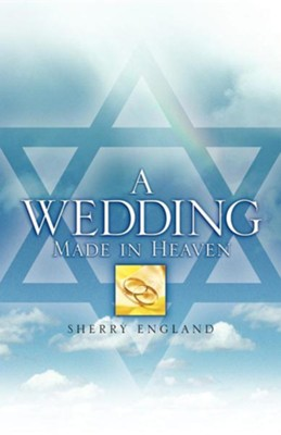 A Wedding Made in Heaven  -     By: Sherry England