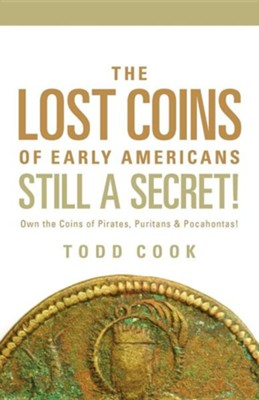 Uncovered: The Lost Coins of Early America  -     By: Todd Cook