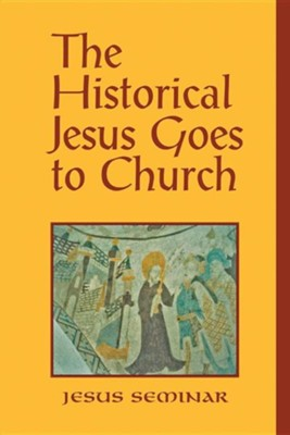 The Historical Jesus Goes to Church  -     By: Roy W. Hoover, Stephen J. Patterson, Hal Taussig