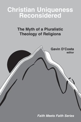 Christian Uniqueness Reconsidered: The Myth of a Pluralistic Theology of Religions  -     By: Gavin D'Costa