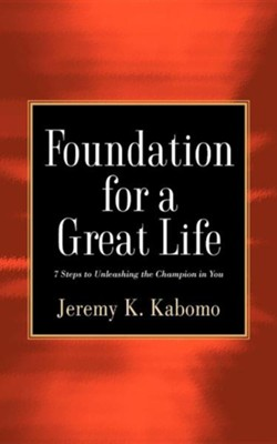 Foundation for a Great Life  -     By: Jeremy K. Kabomo