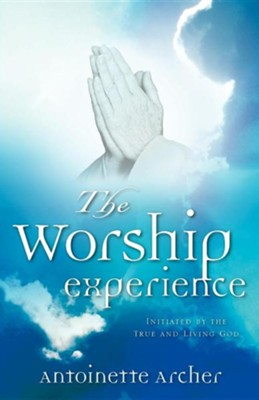 The Worship Experience  -     By: Antoinette Archer
