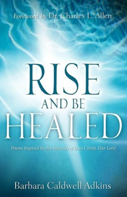 Rise and Be Healed  -     By: Barbara Caldwell Adkins