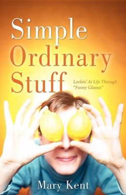 Simple Ordinary Stuff  -     By: Mary Kent