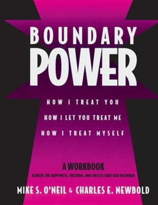 Boundary Power: How I Treat You, How I Let You Treat Me, How I Treat Myself  -     By: Mike S. O'Neil, Charles E. Newbold