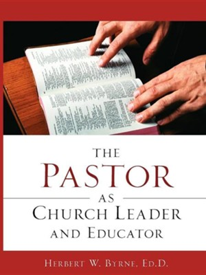 The Pastor as Church Leader and Educator  -     By: Herbert W. Byrne