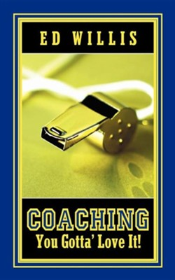 Coaching You Gotta' Love It!  -     By: Ed Willis