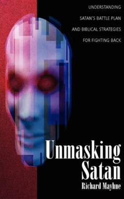 Unmasking Satan  -     By: Richard Mayhue