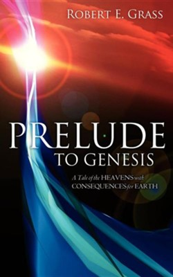 Prelude to Genesis  -     By: Robert E. Grass